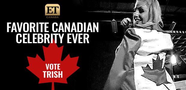 Vote Trish: Favorite Canadian celebrity ever