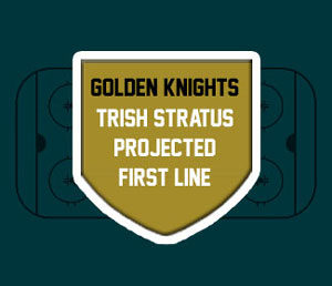 Trish's projected starting lineup for the Vegas Golden Knights