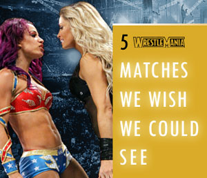 5 WrestleMania matches we wish we could see