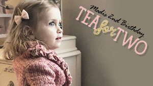 Tea for Two: Madi's 2nd birthday