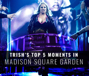 Trish's top 5 moments in Madison Square Garden