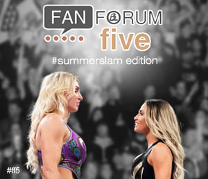 Fan Forum Five: SummerSlam edition