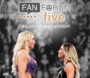 Fan Forum Five: SummerSlam edition