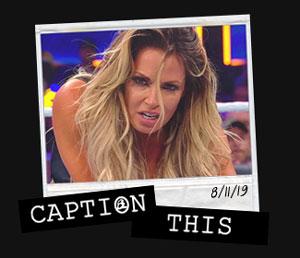 Caption This: Trish from SummerSlam 2019